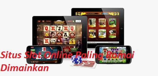 Situs Slot Online Paling Ramai Dimainkan