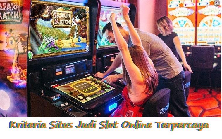 Kriteria Situs Judi Slot Online Terpercaya