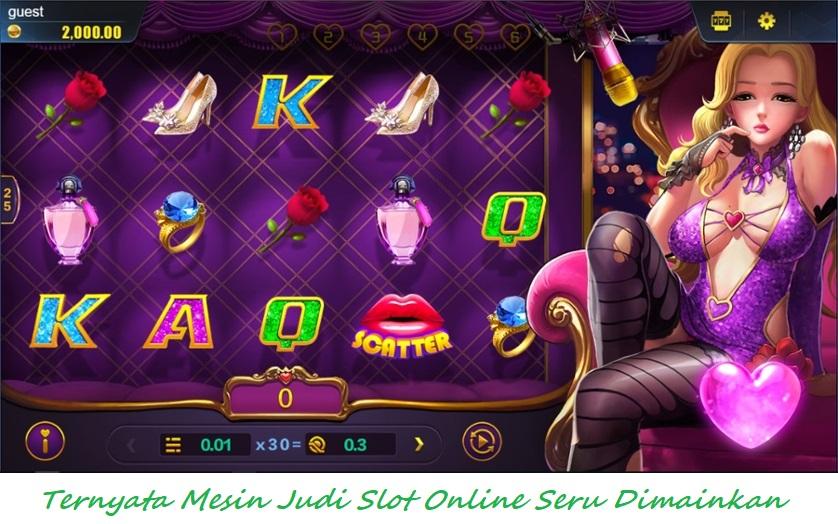 Ternyata Mesin Judi Slot Online Seru Dimainkan